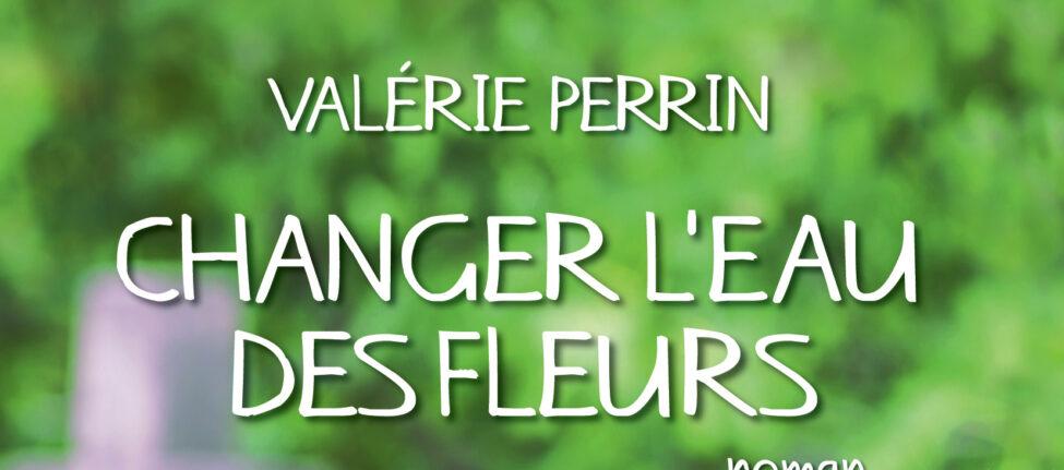Couverture Changer l'eau des fleurs, de Valérie Perrin